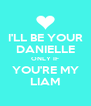 I'LL BE YOUR DANIELLE ONLY IF YOU'RE MY LIAM - Personalised Poster A4 size