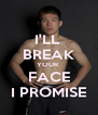 I'LL  BREAK YOUR  FACE I PROMISE - Personalised Poster A4 size