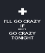 I'LL GO CRAZY IF I DON'T GO CRAZY TONIGHT - Personalised Poster A4 size