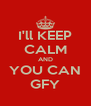 I'll KEEP CALM AND YOU CAN GFY - Personalised Poster A4 size