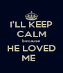 I'LL KEEP CALM because HE LOVED ME   - Personalised Poster A4 size