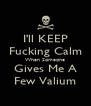 I'll KEEP Fucking Calm When Someone Gives Me A Few Valium - Personalised Poster A4 size