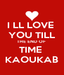 I LL LOVE  YOU TILL THE END OF  TIME  KAOUKAB - Personalised Poster A4 size