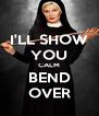 I'LL SHOW YOU CALM BEND OVER - Personalised Poster A4 size