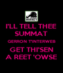 I'LL TELL THEE SUMMAT GERRON T'INTERWEB GET THI'SEN A REET 'OWSE - Personalised Poster A4 size
