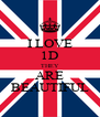 I LOVE 1D THEY ARE BEAUTIFUL - Personalised Poster A4 size