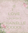 I   LOVE <3<3<3<3 CHANELLE XXXXX - Personalised Poster A4 size