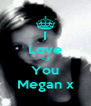 I Love <3 You Megan x - Personalised Poster A4 size