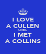 I LOVE A CULLEN UNTIL I MET A COLLINS - Personalised Poster A4 size