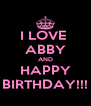 I LOVE  ABBY AND HAPPY BIRTHDAY!!! - Personalised Poster A4 size