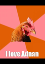 I love Adnan  - Personalised Poster A4 size