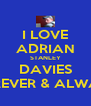 I LOVE ADRIAN STANLEY DAVIES FOREVER & ALWAYS - Personalised Poster A4 size