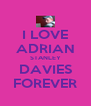 I LOVE ADRIAN STANLEY DAVIES FOREVER - Personalised Poster A4 size