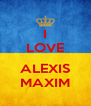 I LOVE  ALEXIS MAXIM - Personalised Poster A4 size