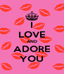 I LOVE AND ADORE YOU - Personalised Poster A4 size