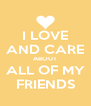 I LOVE AND CARE ABOUT ALL OF MY FRIENDS - Personalised Poster A4 size
