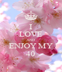 I LOVE AND ENJOY MY  40  - Personalised Poster A4 size