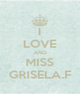 I LOVE AND MISS GRISELA.F - Personalised Poster A4 size