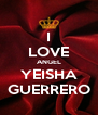 I LOVE ANGEL YEISHA GUERRERO - Personalised Poster A4 size