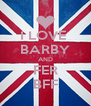 I LOVE  BARBY AND FER BFF - Personalised Poster A4 size