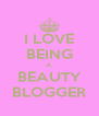 I LOVE BEING A BEAUTY BLOGGER - Personalised Poster A4 size