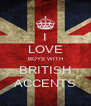 I LOVE BOYS WITH BRITISH ACCENTS - Personalised Poster A4 size
