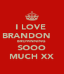 I LOVE  BRANDON     BROWNNING  SOOO MUCH XX - Personalised Poster A4 size
