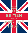I LOVE BRITISH BOYS AND THE IRISH  - Personalised Poster A4 size