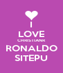 I LOVE CHRISTIANR RONALDO SITEPU - Personalised Poster A4 size