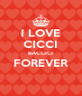 I LOVE CICCI BACCICI FOREVER  - Personalised Poster A4 size