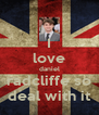 I love daniel radcliffe so deal with it - Personalised Poster A4 size