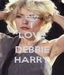 I LOVE  DEBBIE HARRY - Personalised Poster A4 size