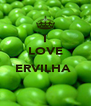 I LOVE  ERVILHA   - Personalised Poster A4 size