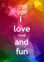 I  love food and fun - Personalised Poster A4 size