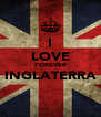 I LOVE FOREVER INGLATERRA  - Personalised Poster A4 size