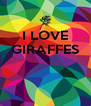 I LOVE GIRAFFES    - Personalised Poster A4 size