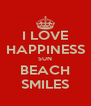 I LOVE HAPPINESS SUN BEACH SMILES - Personalised Poster A4 size