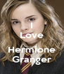 I Love  Hermione Granger - Personalised Poster A4 size