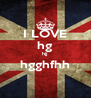 I LOVE hg hjj hgghfhh  - Personalised Poster A4 size