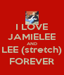 I LOVE JAMIELEE AND LEE (stretch) FOREVER - Personalised Poster A4 size