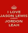 I LOVE JASON LEWIS LAUREN JORDON LEAH - Personalised Poster A4 size