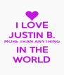 I LOVE JUSTIN B. MORE THAN ANYTHING IN THE WORLD - Personalised Poster A4 size