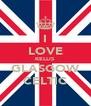 I LOVE KELLIS GLASGOW CELTIC - Personalised Poster A4 size