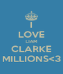 I LOVE LIAM CLARKE MILLIONS<3 - Personalised Poster A4 size