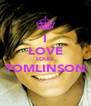 I LOVE LOUIS TOMLINSON  - Personalised Poster A4 size