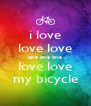 i love love love love love love love love my bicycle - Personalised Poster A4 size
