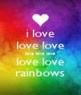 i love love love love love love love love rainbows - Personalised Poster A4 size