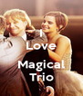 I Love  Magical Trio - Personalised Poster A4 size