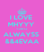 I LOVE  MHYYY  1-28-12 ALWAYSS  &&4EVAA - Personalised Poster A4 size