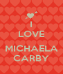 I LOVE  MICHAELA CARBY - Personalised Poster A4 size